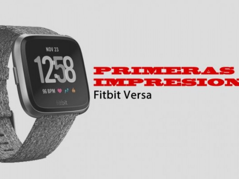 Primeras Impresiones del Fitbit Versa: Smartwatch económico y optimizado - WDesign - Diseño Web Profesional